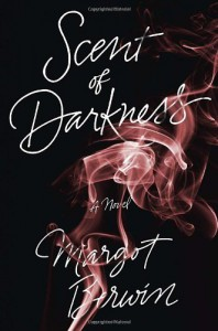 Scent of Darkness: A Novel - Margot Berwin