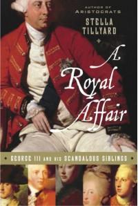 A Royal Affair: George III and His Scandalous Siblings - Stella Tillyard