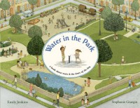 Water in the Park: A Book About Water and the Times of the Day - Emily Jenkins, Stephanie Graegin