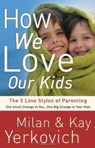 How We Love Our Kids: The Five Love Styles of Parenting - Kay Yerkovich, Kay Yerkovich