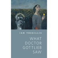 What Doctor Gottlieb Saw - Ian Tregillis