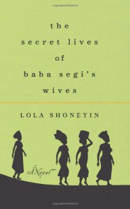 The Secret Lives of Baba Segi's Wives - Lola Shoneyin