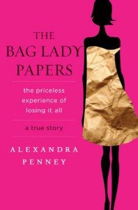 The Bag Lady Papers: The Priceless Experience of Losing It All - Alexandra Penney