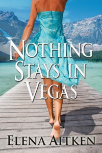 Nothing Stays In Vegas - Elena Aitken