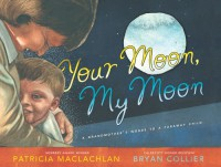 Your Moon, My Moon: A Grandmother's Words to a Faraway Child - Patricia MacLachlan