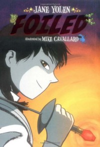 Foiled - Jane Yolen, Mike Cavallaro