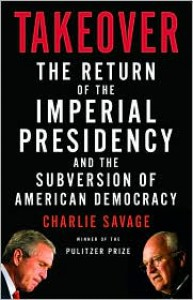 Takeover: The Return of the Imperial Presidency and the Subversion of American Democracy - Charlie Savage