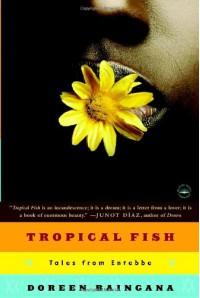 Tropical Fish: Tales From Entebbe - Doreen Baingana