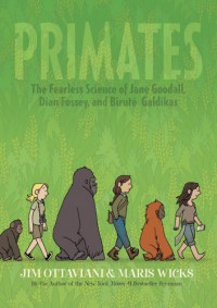 Primates: The Fearless Science of Jane Goodall, Dian Fossey, and Biruté Galdikas - Maris Wicks, Jim Ottaviani