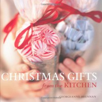 Christmas Gifts from the Kitchen - Georgeanne Brennan