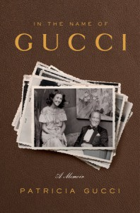 In the Name of Gucci: A Memoir - Patricia Gucci
