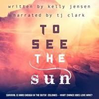To See the Sun - Kelly Jensen, TJ Clark