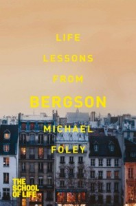 Life Lessons from Bergson - Michael Foley