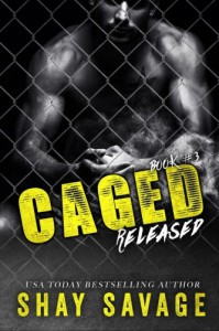 Released: Caged Book 3 - Shay Savage