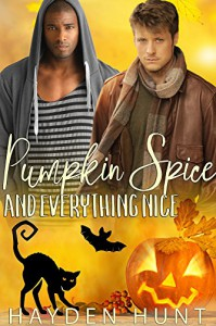 Pumpkin Spice and Everything Nice - Hayden Hunt