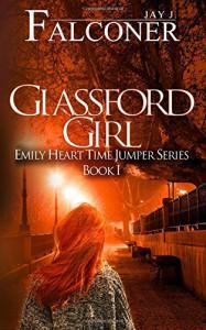 Glassford Girl (Emily Heart Time Jumper Series) (Volume 1) - Jay J. Falconer