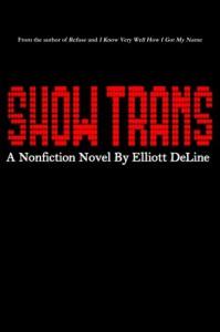 Show Trans: A Nonfiction Novel - Elliott DeLine