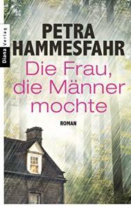 Die Frau, die Männer mochte: Roman - Petra Hammesfahr