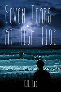 Seven Tears at High Tide - C.B. Lee