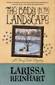 The Body in the Landscape (A Cherry Tucker Mystery Book 5) - Larissa Reinhart