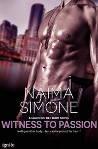 Witness to Passion (Entangled Ignite) (Guarding Her Body) - Naima Simone
