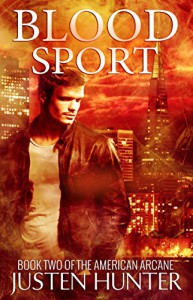 Blood Sport (The American Arcane Book 2) - Justen Hunter