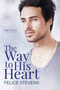 The Way to His Heart (Together #2) - Felice Stevens