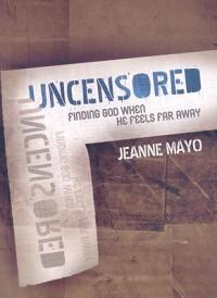 Uncensored: Finding God When He Feels Far Away - Jeanne Mayo