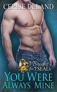 You Were Always Mine (7 Brides for 7 SEALs Book 1) - Cerise Deland