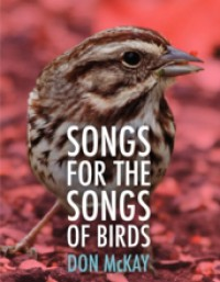 Songs for the Songs of Birds - Don Mckay