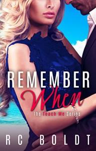 Remember When (Teach Me Book 3) - R.C. Boldt