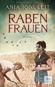 Rabenfrauen: Roman (dtv premium) - Anja Jonuleit