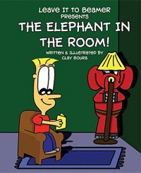 Leave It to Beamer Presents:: The Elephant in the Room - Clay Boura