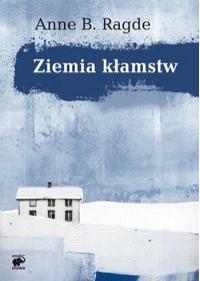 Ziemia kłamstw - Anne B. Ragde, Ewa Bilińska