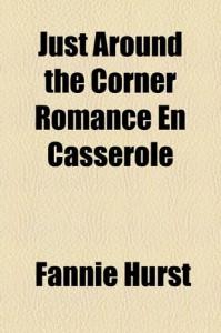 Just Around the Corner Romance En Casserole - Fannie Hurst