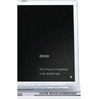 Delete: The Virtue of Forgetting in a Digital Age - Viktor Mayer-Schönberger,  Viktor Mayer-Schnberger