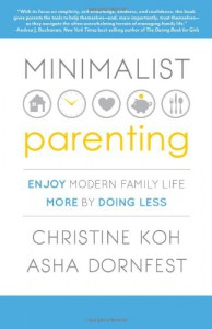 MINIMALIST PARENTING: Enjoy Modern Family Life More by Doing Less - Christine Koh;Asha Dornfest