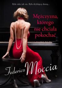 Mężczyzna, którego nie chciała pokochać - Federico Moccia