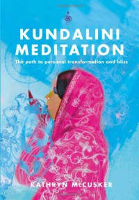 Kundalini Meditation: The Path to Personal Transformation and Creativity - Kathryn McCusker