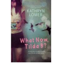 What Now, Tilda B? - Kathryn Lomer