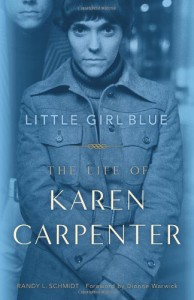 Little Girl Blue: The Life of Karen Carpenter - Randy L. Schmidt, Dionne Warwick