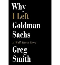 Why I Left Goldman Sachs: A Wall Street Story - Greg Smith