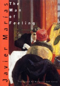 The Man of Feeling - Javier Marías, Margaret Jull Costa
