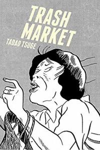 Trash Market - Tadao Tsuge, Ryan Holmberg