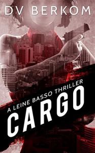 Cargo: A Leine Basso Thriller - D.V. Berkom