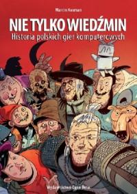 Nie tylko Wiedźmin. Historia polskich gier komputerowych - Marcin Kosman