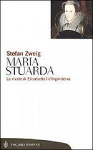 Maria Stuarda. La rivale di Elisabetta I d'Inghilterra - Stefan Zweig, Lorenza Pampaloni