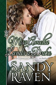 Miss Amelia Lands a Duke (The Caversham Chronicles Book 0) - Sandy Raven