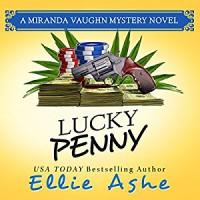 Lucky Penny (Miranda Vaughn Mysteries) (Volume 3) - Ellie Ashe