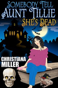 Somebody Tell Aunt Tillie She's Dead - Christiana Miller